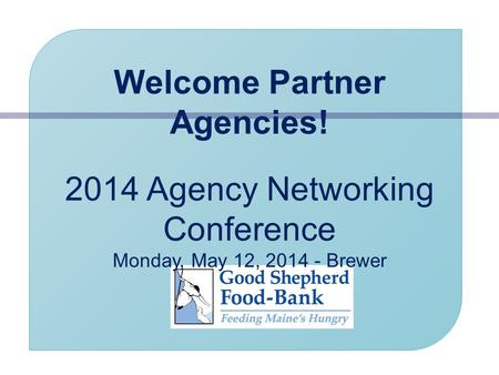 Welcome Partner Agencies! 2014 Agency Networking Conference Monday, May 12, 2014 - Brewer.