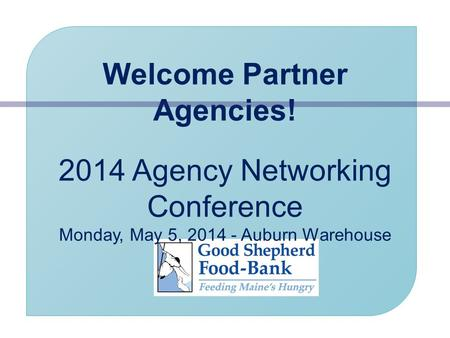 Welcome Partner Agencies! 2014 Agency Networking Conference Monday, May 5, 2014 - Auburn Warehouse.