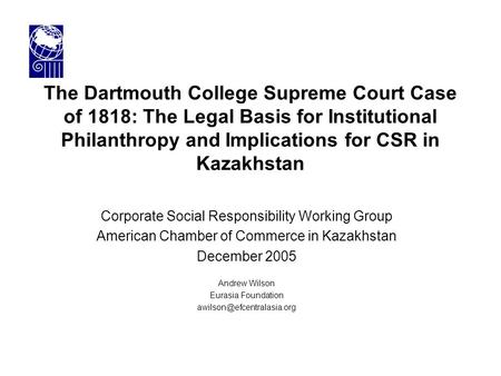 The Dartmouth College Supreme Court Case of 1818: The Legal Basis for Institutional Philanthropy and Implications for CSR in Kazakhstan Corporate Social.