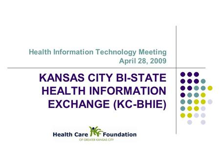 Health Information Technology Meeting April 28, 2009 KANSAS CITY BI-STATE HEALTH INFORMATION EXCHANGE (KC-BHIE)