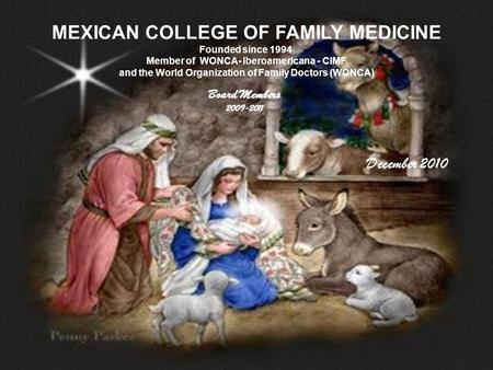 MEXICAN COLLEGE OF FAMILY MEDICINE Founded since 1994 Member of WONCA- Iberoamericana - CIMF and the World Organization of Family Doctors (WONCA) Board.