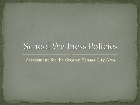 Assessment for the Greater Kansas City Area. Societal shifts in policy, environments, food industry products and marketing and health behaviors.