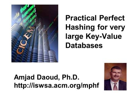 Practical Perfect Hashing for very large Key-Value Databases Amjad Daoud, Ph.D.