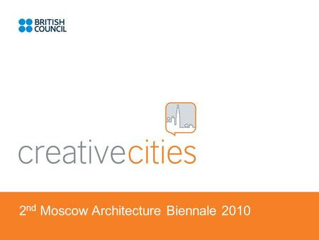 2 nd Moscow Architecture Biennale 2010. CREATIVE CITIES AT THE BIENNALE 22600 visitors of the Biennale during first 5 days over 550 professionals took.