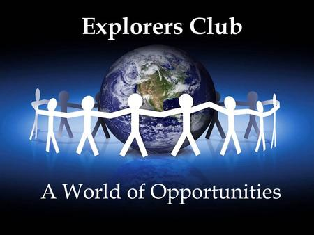 A World of Opportunities Explorers Club. Project Goals Increase reading and math skills Prevent substance abuse Increase parental involvement.