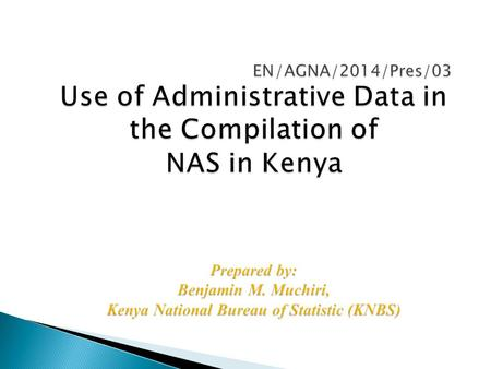  Introduction  Main administrative datasets used in compilation of NAS  Essential administrative data sources missing  Good practices and experiences.