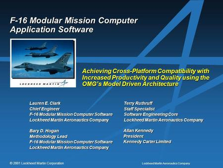Lockheed Martin Aeronautics Company © 2001 Lockheed Martin Corporation F-16 Modular Mission Computer Application Software Achieving Cross-Platform Compatibility.