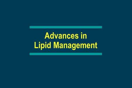 Advances in Lipid Management. The National Cholesterol Education Program (NCEP)  Launched by National Heart, Lung, and Blood Institute (NHLBI), a part.