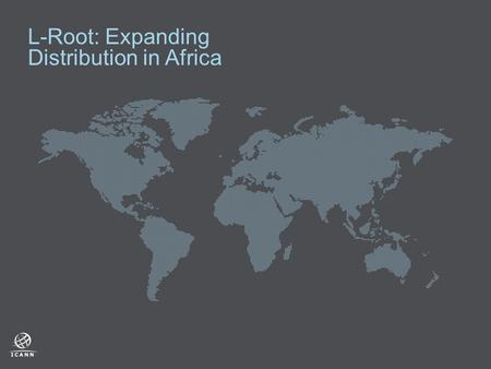 L-Root: Expanding Distribution in Africa. 2 One of 13 root name servers containing Internet Protocol addresses Operated by ICANN using anycast technology.
