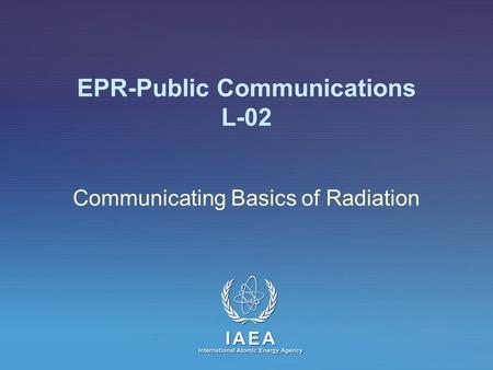 EPR-Public Communications L-02 Communicating Basics of Radiation.