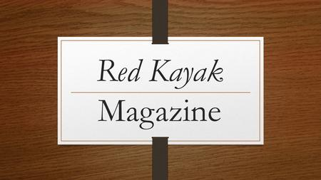 Red Kayak Magazine. News Report Ben has passed away. The local magazine is planning on including a short news report on the accident. You need to interview.