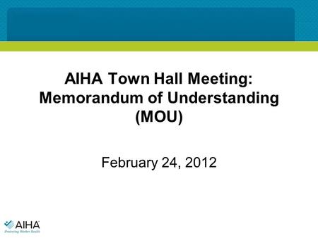 AIHA Town Hall Meeting: Memorandum of Understanding (MOU) February 24, 2012.