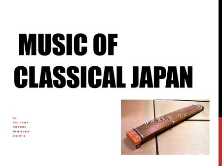 MUSIC OF CLASSICAL JAPAN BY: HALLIE CHEN RYAN ZHAO MARVIN CHAN VIVIAN LU.