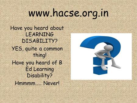 Have you heard about LEARNING DISABILITY. YES, quite a common thing