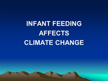 INFANT FEEDING AFFECTS CLIMATE CHANGE Infant feeding options Option 1 Option 2 Bottle feeding Breastfeeding.