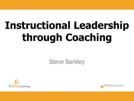 Instructional Leadership through Coaching Steve Barkley.