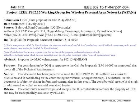 IEEE 802.15-11-0472-01-004j July 2011 Suhwook Kim, LG Electronics Submission Slide 1 Project: IEEE P802.15 Working Group for Wireless Personal Area Networks.
