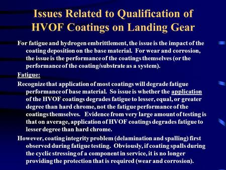 Issues Related to Qualification of HVOF Coatings on Landing Gear For fatigue and hydrogen embrittlement, the issue is the impact of the coating deposition.