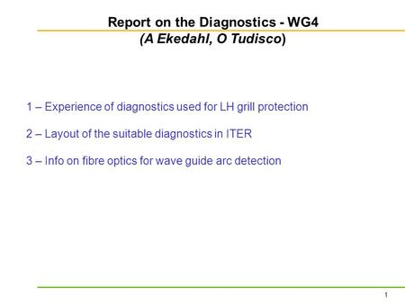 1 1 – Experience of diagnostics used for LH grill protection 2 – Layout of the suitable diagnostics in ITER 3 – Info on fibre optics for wave guide arc.
