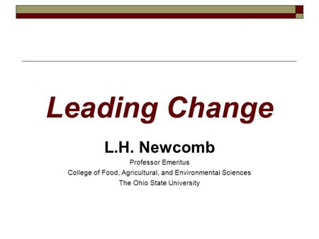 Leading Change L.H. Newcomb Professor Emeritus