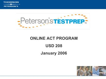 ONLINE ACT PROGRAM USD 208 January 2006. What are the elements of successful test preparation? Pacing/Goal Setting Skill Building Test Taking Strategy.