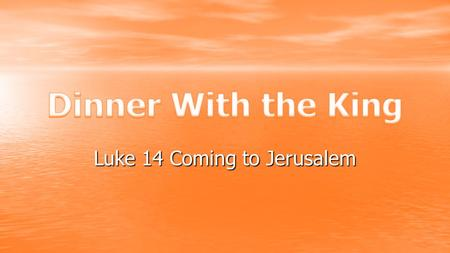 "Luke 14 Coming to Jerusalem. Background ""People will come from all over the world— from east and west, north and south—to take their places in the Kingdom."
