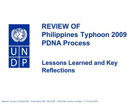 Materials Course or Module Title – Presentation NN – Block NN – Slide1/NN (number of slides) – 11 October 2014 United Nations Development Programme REVIEW.