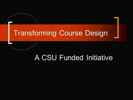 Transforming Course Design A CSU Funded Initiative.