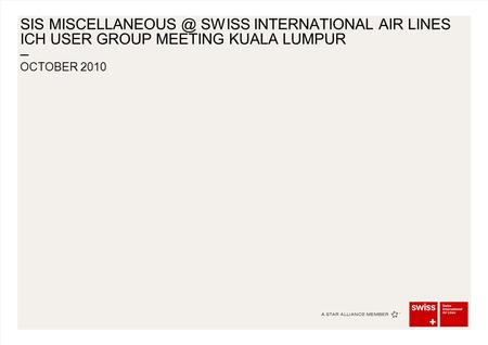 – SIS SWISS INTERNATIONAL AIR LINES ICH USER GROUP MEETING KUALA LUMPUR OCTOBER 2010.