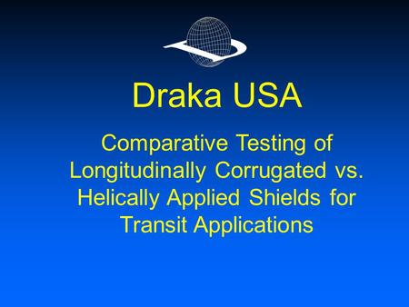 Draka USA Comparative Testing of Longitudinally Corrugated vs. Helically Applied Shields for Transit Applications.