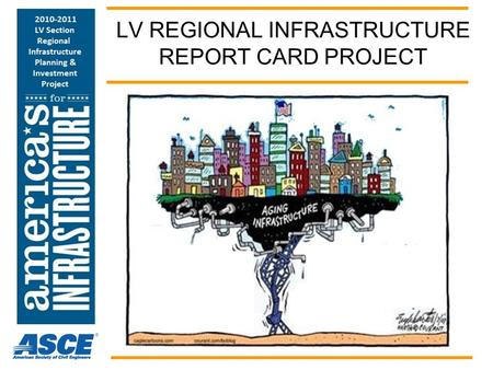 LV REGIONAL INFRASTRUCTURE REPORT CARD PROJECT. Neglected Infrastructure WILL BITE PENNSYLVANIA.