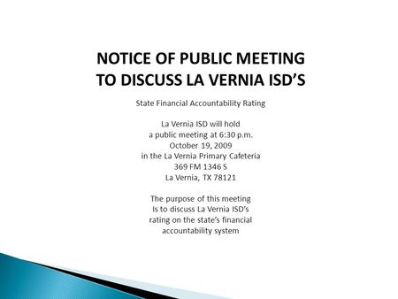 NOTICE OF PUBLIC MEETING TO DISCUSS LA VERNIA ISD'S State Financial Accountability Rating La Vernia ISD will hold a public meeting at 6:30 p.m. October.