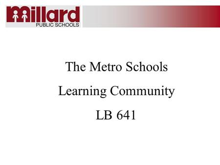 The Metro Schools Learning Community LB 641. Learning Community/Timeline 1.September 2007 – Commissioner of Education certifies Learning Community (LC)