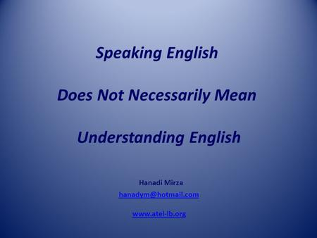 Speaking English Does Not Necessarily Mean Understanding English Hanadi Mirza