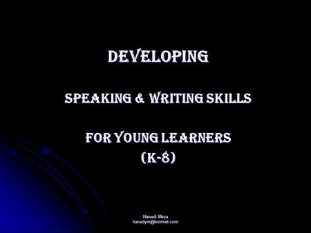 Hanadi Mirza DEVELOPING Speaking & Writing Skills For Young Learners (k-8)