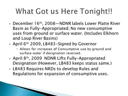  December 16 th, 2008—NDNR labels Lower Platte River Basin as Fully-Appropriated; No new consumptive uses from ground or surface water. (Includes Elkhorn.
