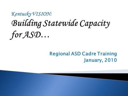 Regional ASD Cadre Training January, 2010.  National Statistics: ◦ 1 out of 150 children in US may be diagnosed ASD (National CDC) ◦ Autism is growing.
