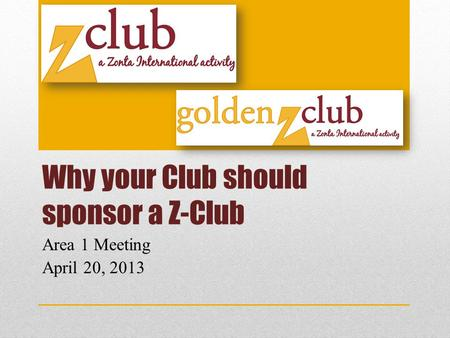 Why your Club should sponsor a Z-Club Area 1 Meeting April 20, 2013.
