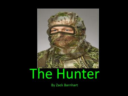 The Hunter By Zack Barnhart. It was a cold, fall morning. I was all ready to find the perfect elk. I began my walk into the woods. The wind whipped.