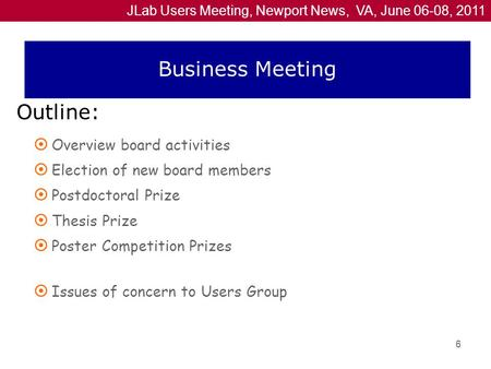 JLab Users Meeting, Newport News, VA, June 06-08, 2011  Overview board activities  Election of new board members  Postdoctoral Prize  Thesis Prize.