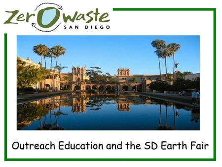 Outreach Education and the SD Earth Fair. Earth Fair at Balboa Park Largest free annual earth fair in the world Draws over 70,000 visitors Features more.