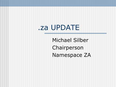 .za UPDATE Michael Silber Chairperson Namespace ZA.