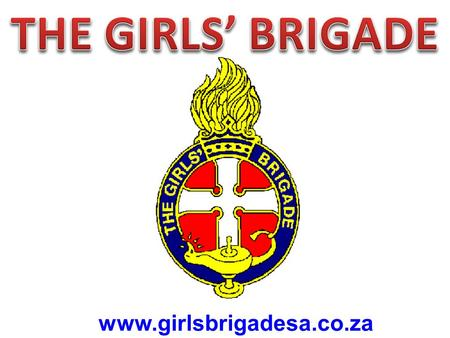 THE GIRLS' BRIGADE www.girlsbrigadesa.co.za.