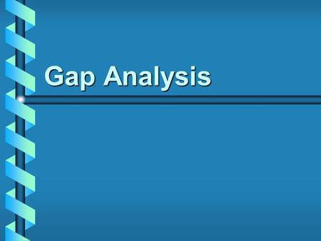 Gap Analysis. Table of Contents Definition of Gap AnalysisDefinition of Gap Analysis Service Gap AnalysisService Gap Analysis SERVQUALSERVQUAL –Gaps Model.