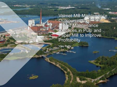 Valmet Mill Maintenance Outsourcing – Best Maintenance Practices in Pulp and Paper Mill to Improve Profitability Vijay RathiVijay Rathi.