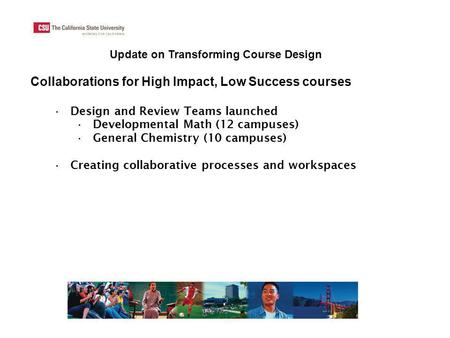 Update on Transforming Course Design Collaborations for High Impact, Low Success courses Design and Review Teams launched Developmental Math (12 campuses)