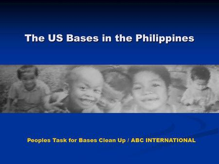 The US Bases in the Philippines Peoples Task for Bases Clean Up / ABC INTERNATIONAL.