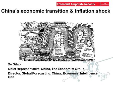 China's economic transition & inflation shock Xu Sitao Chief Representative, China, The Economist Group Director, Global Forecasting, China,, Economist.