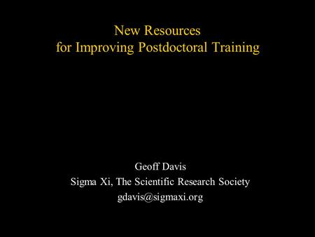 New Resources for Improving Postdoctoral Training Geoff Davis Sigma Xi, The Scientific Research Society