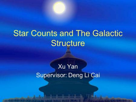Star Counts and The Galactic Structure Xu Yan Supervisor: Deng Li Cai.